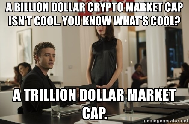 sean parker - A Billion dollar Crypto Market Cap isn't cool. You know what's cool? A trillion Dollar Market Cap.