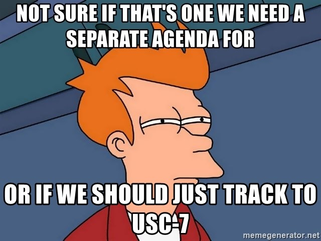 Futurama Fry - not sure if that's one we need a separate agenda for or if we should just track to USC-7