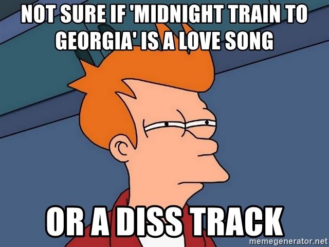 Not sure if 'Midnight Train to georgia' is a love song Or a