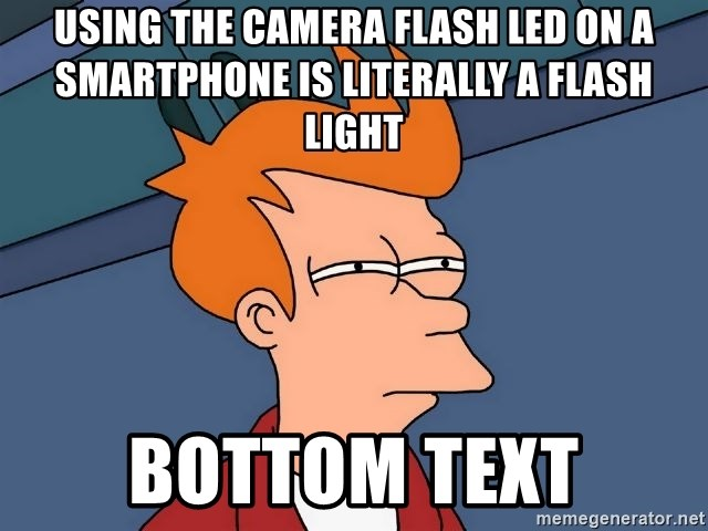 Futurama Fry - Using the camera flash LED on a smartphone is literally a flash light bottom text