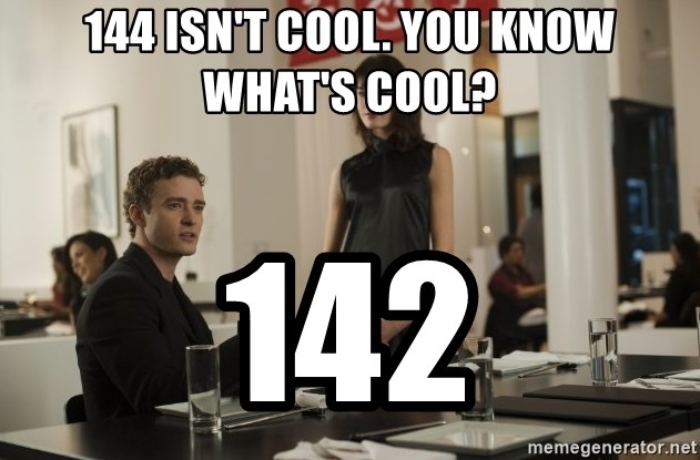 sean parker - 144 isn't cool. you know what's cool? 142