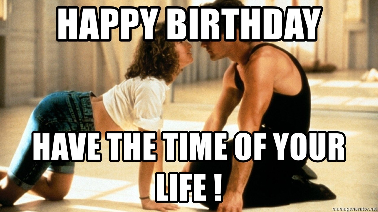 Happy Birthday Have The Time Of Your Life Dirty Dancing Meme