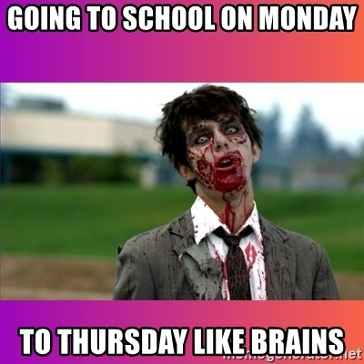 Zombie Dude - going to school on monday  to thursday like brains