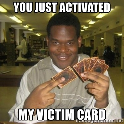 You just activated my trap card - You just activated My victim card