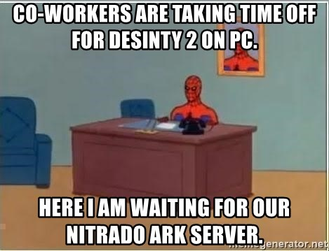 Co-workers are taking time off for Desinty 2 on PC  Here I