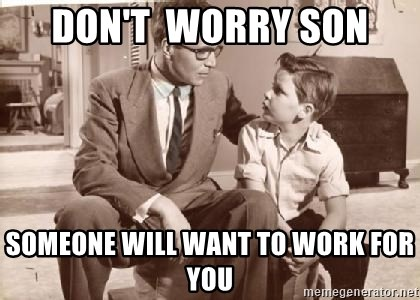 Racist Father - Don't  worry son Someone will want to work for you