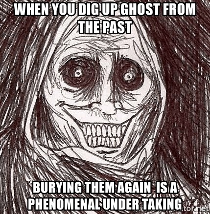 Horrifying Ghost - when you dig up ghost from the past burying them again  is a phenomenal under taking