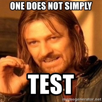 One Does Not Simply - One does not simply test