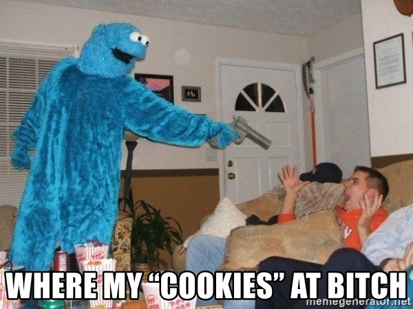 "Bad Ass Cookie Monster - WhEre my ""cookies"" aT bitch"