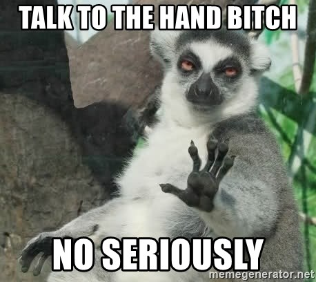 Talk To The Hand Animal - talk to the hand bitch no seriously