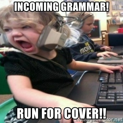 angry gamer girl - incoming grammar! Run for cover!!