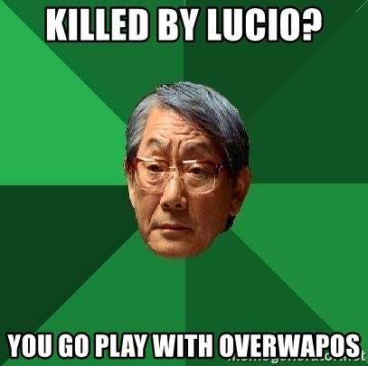 High Expectations Asian Father - killed by Lucio? You go play with overwapos
