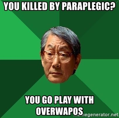 High Expectations Asian Father - You killed by paraplegic? You go play with overwapos