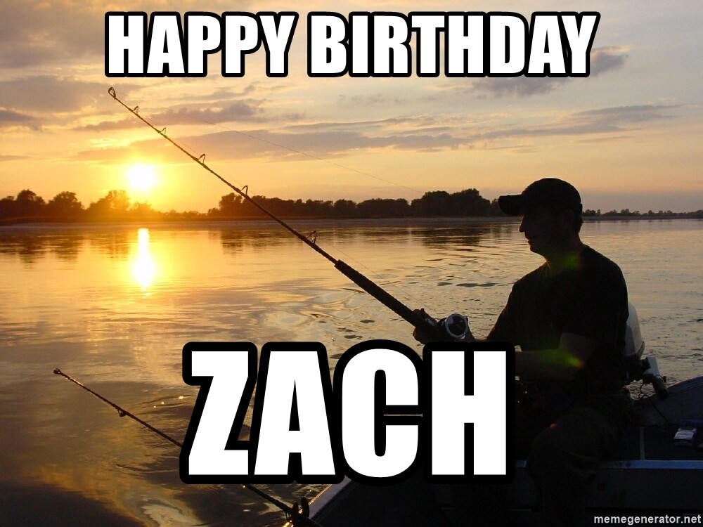 Don`t mind me just fishing for comments - Happy birthday Zach