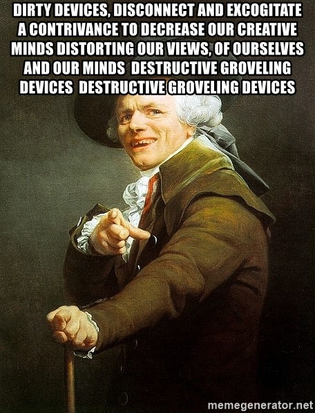 Ducreux - Dirty devices, disconnect and excogitate  A contrivance to decrease our creative minds Distorting our views, of ourselves and our minds  Destructive groveling devices  Destructive groveling devices
