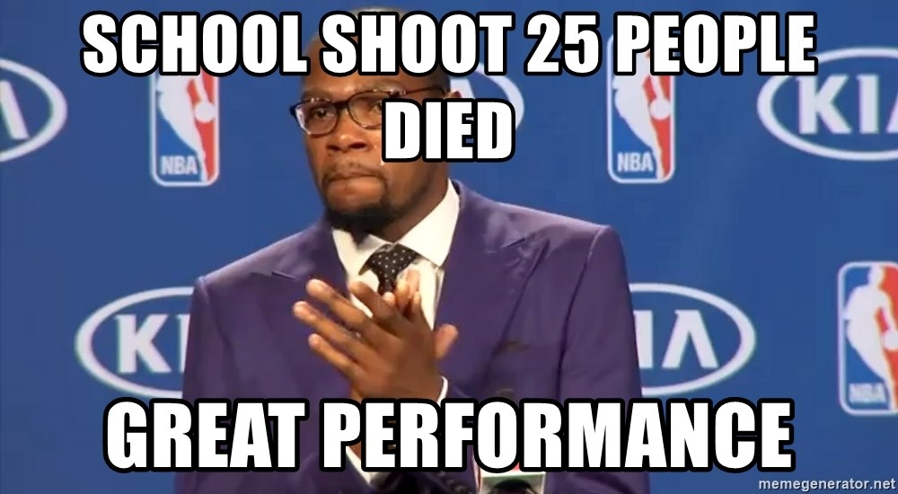 KD you the real mvp f - School shoot 25 people died great performance