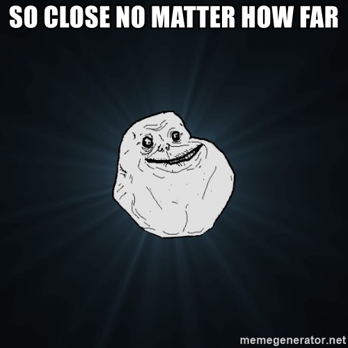Forever Alone - So close no matter how far