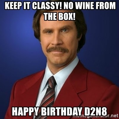 Anchorman Birthday - Keep it CLASSY! NO WINE FROM THE BOX! Happy Birthday D2N8