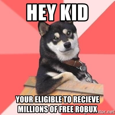 Hey Kid Your Eligible To Recieve Millions Of Free Robux Cool Dog