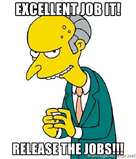 Mr Burns meme - Excellent Job IT! Release the jobs!!!