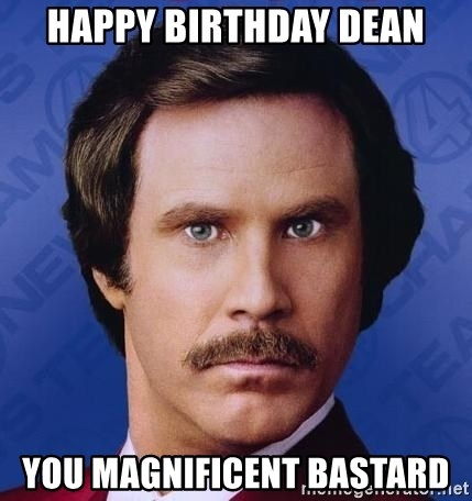 Happy Birthday Dean You Magnificent Bastard Ron Burgundy Meme