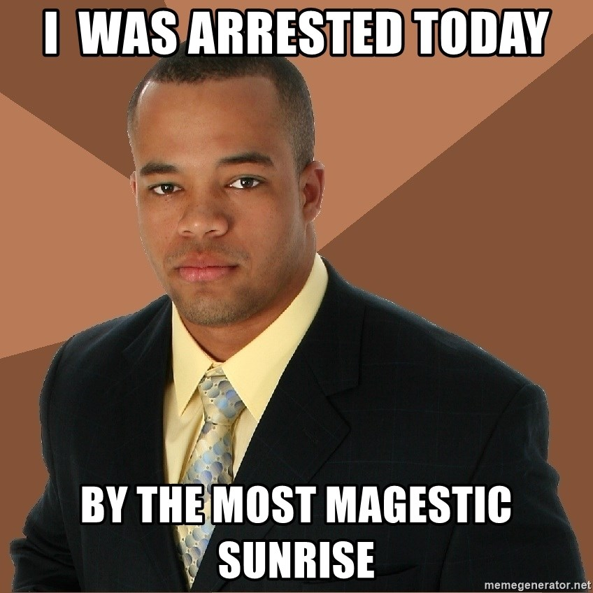 Successful Black Man - I  was arrested today By the most magestic sunrise