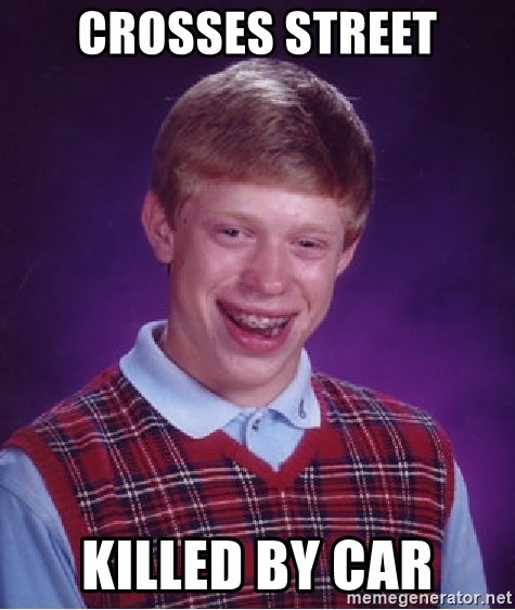 Bad Luck Brian - Crosses street Killed by car