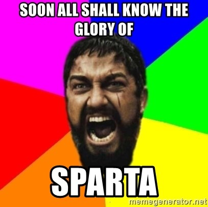 sparta - Soon all shall Know the glory of Sparta