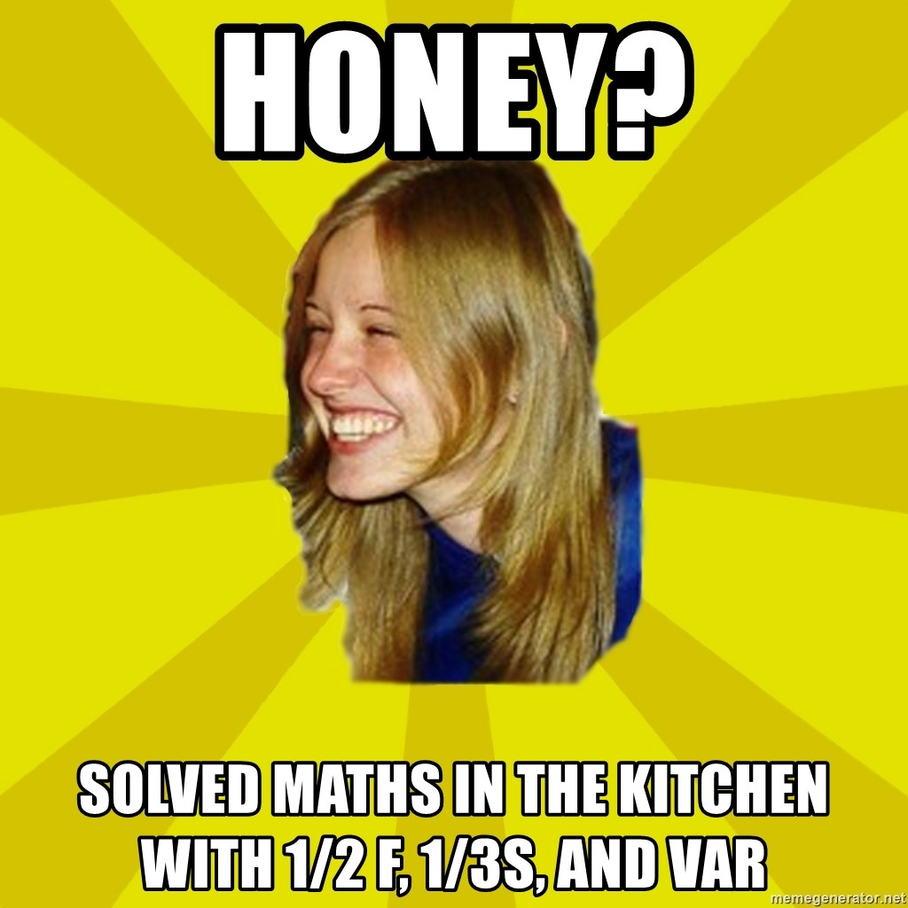 Trologirl - Honey? Solved maths in the kitchen with 1/2 f, 1/3s, and var
