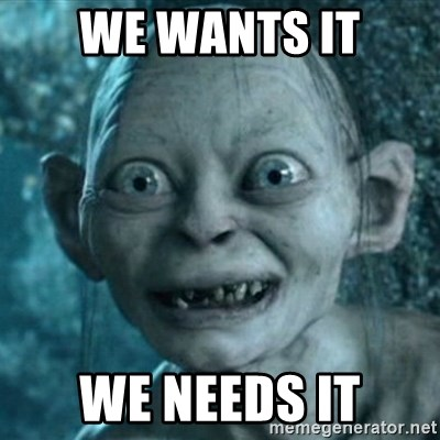 My Precious Gollum - we wants it we needs it