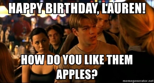 Happy Birthday Lauren How Do You Like Them Apples Good Will