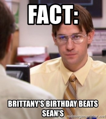 Fact: Brittany's Birthday Beats Sean's - JIm as Dwight The