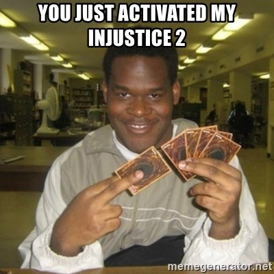 You just activated my trap card - You just activated my injustice 2