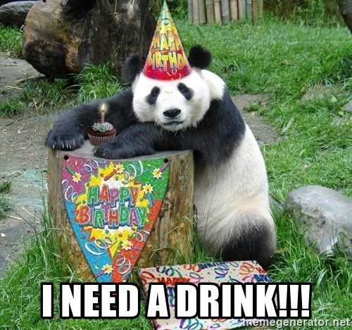 Happy Birthday Panda - I need a drink!!!