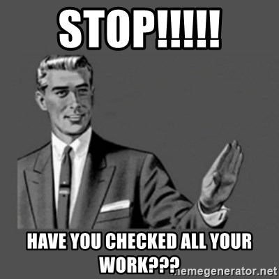 stop like man - STOP!!!!! Have you checked all your work???