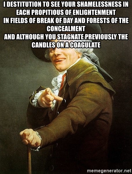 Ducreux - I destitution to see your shamelessness in each propitious of enlightenment  In fields of break of day and forests of the concealment  And although you stagnate previously the candles on a coagulate