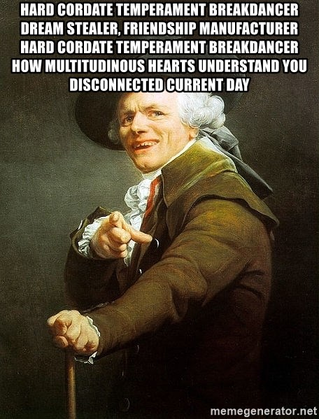 Ducreux - Hard cordate temperament breakdancer  Dream stealer, friendship manufacturer  Hard cordate temperament breakdancer  How multitudinous hearts understand you disconnected current day