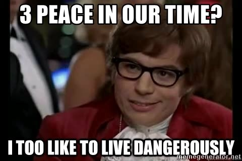 I too like to live dangerously - 3 PEACE IN OUR TIME?