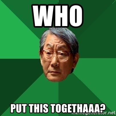 High Expectations Asian Father - who put this togethaaa?