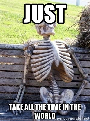 Waiting Skeleton - just  take all the time in the world