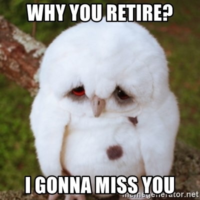 Sad Owl Baby - Why you retire? I gonna miss you