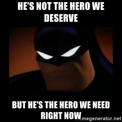 He's not the hero we deseRve But he's the hero we need right now -  Disapproving Batman | Meme Generator