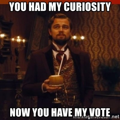 you had my curiosity dicaprio - You had my curiosity now you have my vote