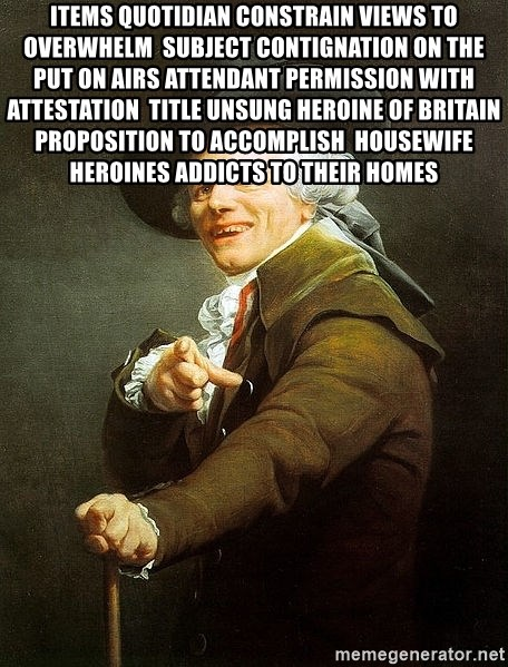 Ducreux - Items quotidian constrain views to overwhelm  Subject contignation on the put on airs attendant permission with attestation  Title unsung heroine of Britain proposition to accomplish  Housewife heroines addicts to their homes
