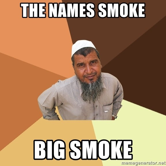 Ordinary Muslim Man - The names smoke  Big sMoke
