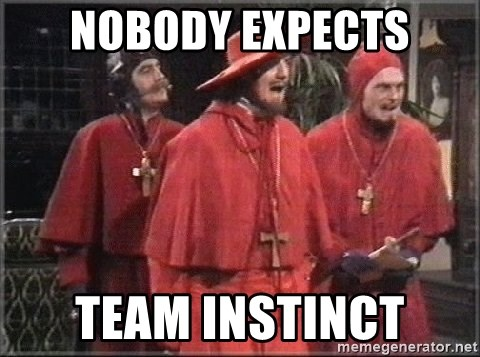spanish inquisition - Nobody expects team instinct