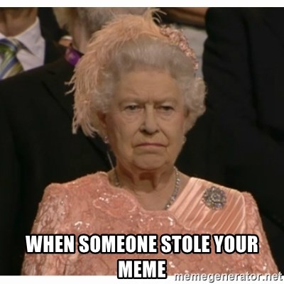 Unimpressed Queen - when someone stole your meme