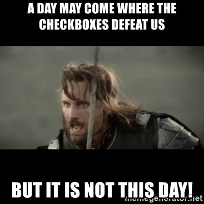 But it is not this Day ARAGORN - A day may come where the checkboxEs defeat us But it is not this day!