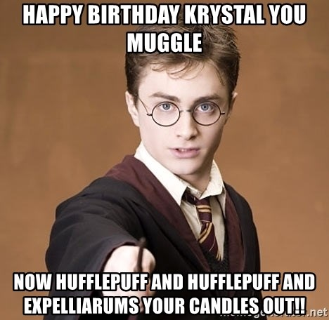 Happy Birthday Krystal You Muggle Now Hufflepuff And Hufflepuff And