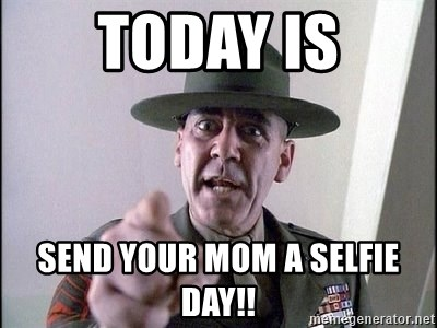 Today is send your mom a selfie day!! military logic meme generator